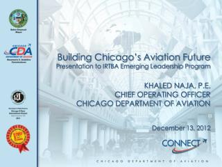 Building Chicago's Aviation Future Presentation to IRTBA Emerging Leadership Program