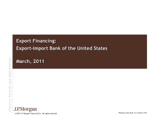 Export Financing: Export-Import  Bank of the United States March , 2011