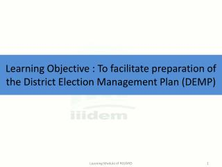 Learning Objective  :  To facilitate preparation of the District Election Management Plan (DEMP)