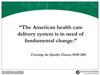 """The American health care delivery system is in need of fundamental change."""