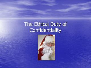 The Ethical Duty of Confidentiality