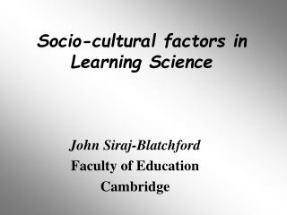 John Siraj-Blatchford Faculty of Education Cambridge