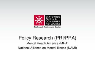Policy Research (PRI/PRA) Mental Health America (MHA) National Alliance on Mental Illness (NAMI)