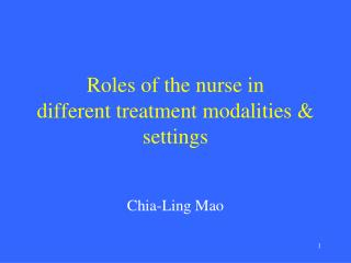 Roles of the nurse in  different treatment modalities & settings