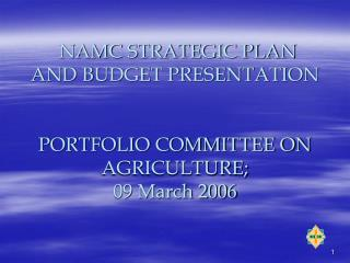 NAMC STRATEGIC PLAN AND BUDGET PRESENTATION PORTFOLIO COMMITTEE ON AGRICULTURE; 09 March 2006