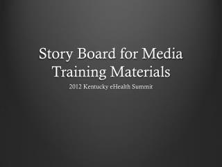 Story Board  for  Media Training Materials