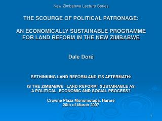 New Zimbabwe Lecture Series THE SCOURGE OF POLITICAL PATRONAGE:  AN ECONOMICALLY SUSTAINABLE PROGRAMME FOR LAND REFORM I