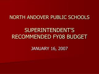 NORTH ANDOVER PUBLIC SCHOOLS SUPERINTENDENT'S RECOMMENDED FY08 BUDGET