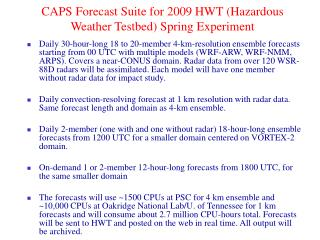 CAPS Forecast Suite for 2009 HWT (Hazardous Weather Testbed) Spring Experiment