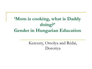 'Mom is cooking, what is Daddy doing?'  Gender in Hungarian Education