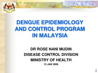 DENGUE EPIDEMIOLOGY  AND CONTROL PROGRAM IN MALAYSIA
