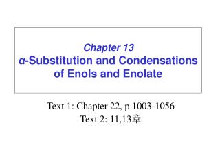Chapter 13 α -Substitution and Condensations of Enols and Enolate