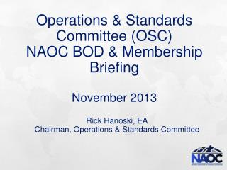 Operations & Standards Committee (OSC) NAOC BOD & Membership  Briefing November 2013