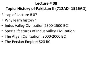 Lecture # 08 Topic: History of Pakistan II (712AD- 1526AD)