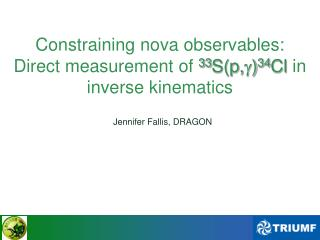 Constraining nova observables:  Direct measurement of  33 S(p, ) 34 Cl  in inverse kinematics
