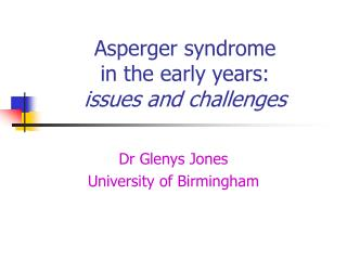 Asperger syndrome  in the early years:  issues and challenges