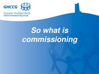 So what is commissioning