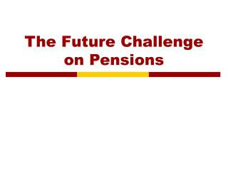 The Future Challenge on Pensions