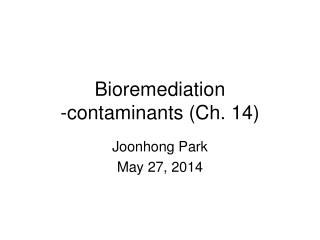Bioremediation -contaminants (Ch. 14)
