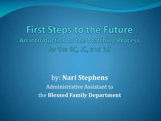 by:  Nari Stephens Administrative Assistant to the  Blessed Family Department