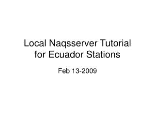 Local Naqsserver Tutorial for Ecuador Stations