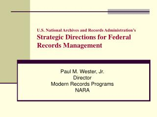 Paul M. Wester, Jr. Director Modern Records Programs NARA