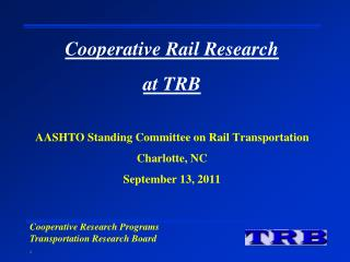 Cooperative Rail Research  at TRB AASHTO Standing Committee on Rail Transportation Charlotte, NC