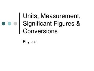 Units, Measurement, Significant Figures & Conversions