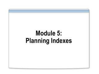 Module 5: Planning Indexes