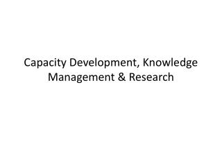 Capacity Development , Knowledge  Management & Research