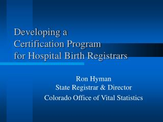Developing a  Certification Program  for Hospital Birth Registrars