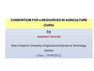 CONSORTIUM FOR e-RESOURCES IN AGRICULTURE ( CeRA )