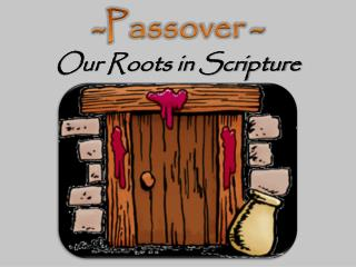 -Passover -  Our Roots in Scripture