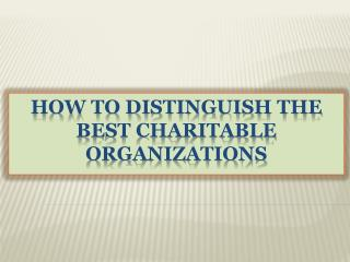 How to Distinguish the Best Charitable Organizations