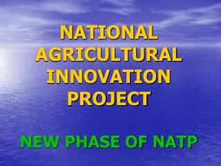 NATIONAL AGRICULTURAL INNOVATION  PROJECT NEW PHASE OF NATP