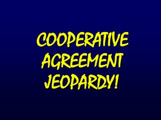 COOPERATIVE AGREEMENT JEOPARDY!