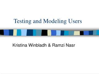 Testing and Modeling Users