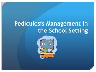 Pediculosis Management in the School Setting