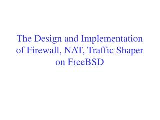 The Design and Implementation of Firewall, NAT, Traffic Shaper on FreeBSD