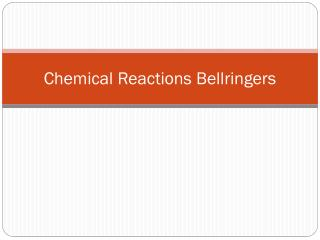 Chemical Reactions  Bellringers