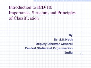 Introduction to ICD-10:      Importance, Structure and Principles      of Classification