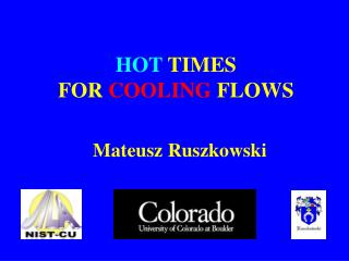 HOT  TIMES  FOR  COOLING  FLOWS