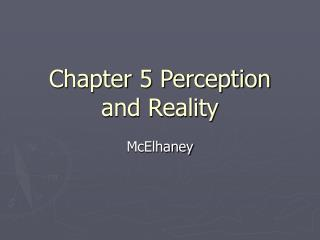 Chapter 5 Perception and Reality