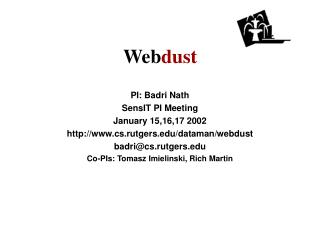 PI: Badri Nath  SensIT PI Meeting January 15,16,17 2002 cs.rutgers/dataman/webdust