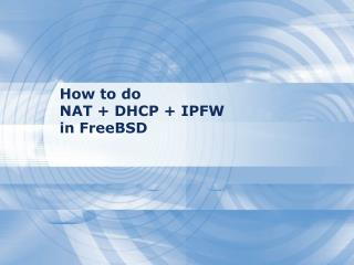 How to do  NAT + DHCP + IPFW   in FreeBSD