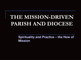 THE MISSION-DRIVEN PARISH AND DIOCESE