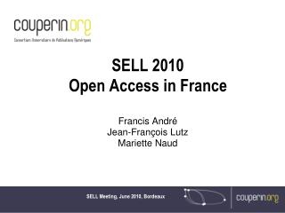 SELL 2010 Open Access in France Francis André Jean-François Lutz Mariette Naud
