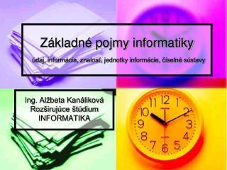 Základné pojmy informatiky údaj, informácia, znalosť, jednotky informácie, číselné sústavy