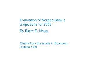 Evaluation of Norges Bank's projections for 2008 By Bjørn E. Naug