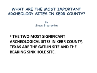 WHAT ARE THE MOST IMPORTANT ARCHEOLOGY SITES IN KERR COUNTY? By Steve Stoutamire